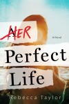 Taylor, Rebecca - Her Perfect Life